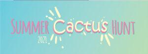 Summer Cactus Hunt Blog 01